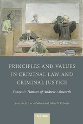 Principles and Values in Criminal Law and Criminal JusticeEssays in Honour of Andrew Ashworth$