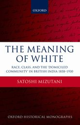 The Meaning of WhiteRace, Class, and the 'Domiciled Community' in British India 1858-1930$