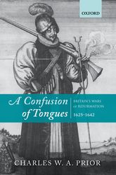 A Confusion of TonguesBritain's Wars of Reformation, 1625-1642$