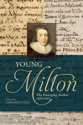 Young MiltonThe Emerging Author, 1620-1642