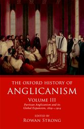 The Oxford History of Anglicanism, Volume IIIPartisan Anglicanism and its Global Expansion 1829-c.1914$