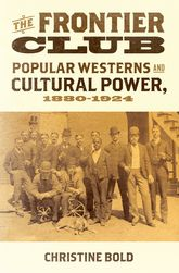 The Frontier Club – Popular Westerns and Cultural Power, 1880-1924 - Oxford Scholarship Online