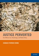 Justice PervertedSex Offense Law, Psychology, and Public Policy$