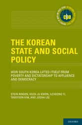 The Korean State and Social PolicyHow South Korea Lifted Itself from Poverty and Dictatorship to Affluence and Democracy