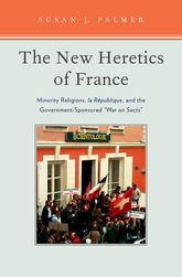 The New Heretics of FranceMinority Religions, la Republique, and the Government-Sponsored ''War on Sects''$