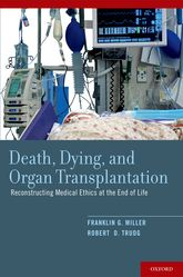 Death, Dying, and Organ TransplantationReconstructing Medical Ethics at the End of Life$