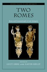Two Romes – Rome and Constantinople in Late Antiquity - Oxford Scholarship Online