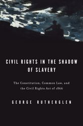 Civil Rights in the Shadow of Slavery