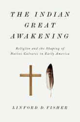 The Indian Great AwakeningReligion and the Shaping of Native Cultures in Early America$