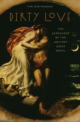 Dirty LoveThe Genealogy of the Ancient Greek Novel$