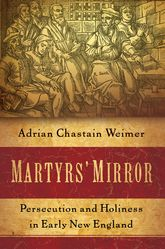 Martyrs' MirrorPersecution and Holiness in Early New England