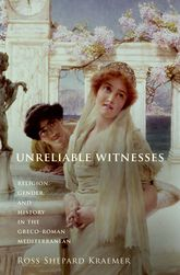 Unreliable WitnessesReligion, Gender, and History in the Greco-Roman Mediterranean$