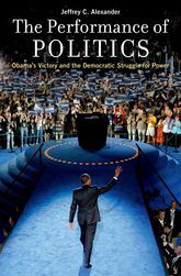 The Performance of PoliticsObama's Victory and the Democratic Struggle for Power$