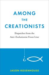 Among the Creationists – Dispatches from the Anti-Evolutionist Frontline - Oxford Scholarship Online