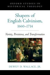 Shapers of English Calvinism, 1660–1714Variety, Persistence, and Transformation$