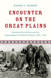 Encounter on the Great PlainsScandinavian Settlers and the Dispossession of Dakota Indians, 1890-1930