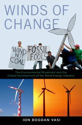 Winds of ChangeThe Environmental Movement and the Global Development of the Wind Energy Industry$