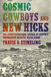 Cosmic Cowboys and New HicksThe Countercultural Sounds of Austin's Progressive Country Music Scene$