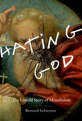 Hating GodThe Untold Story of Misotheism$