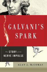 Galvani's SparkThe Story of the Nerve Impulse