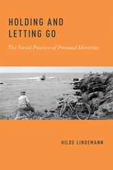 Holding and Letting GoThe Social Practice of Personal Identities$