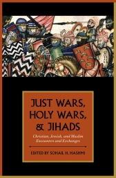 Just Wars, Holy Wars, and Jihads – Christian, Jewish, and Muslim Encounters and Exchanges - Oxford Scholarship Online
