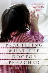 Practicing What the Doctor Preached – At Home with Focus on the Family - Oxford Scholarship Online