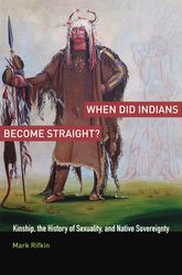 When Did Indians Become Straight? – Kinship, the History of Sexuality, and Native Sovereignty | Oxford Scholarship Online