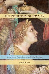 The Pretenses of LoyaltyLocke, Liberal Theory, and American Political Theology$