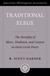 Traditional ElegyThe Interplay of Meter, Tradition, and Context in Early Greek Poetry$