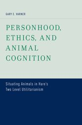 Personhood, Ethics, and Animal CognitionSituating Animals in Hare's Two Level Utilitarianism