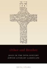 Other and Brother – Jesus in the 20th-Century Jewish Literary Landscape - Oxford Scholarship Online