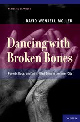 Dancing with Broken Bones – Poverty, Race, and Spirit-filled Dying in the Inner City - Oxford Scholarship Online