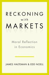 Reckoning with MarketsThe Role of Moral Reflection in Economics$