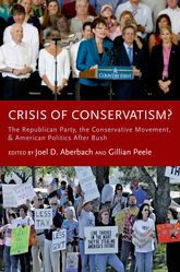 Crisis of Conservatism?The Republican Party, the Conservative Movement, and American Politics After Bush