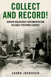 Collect and Record!Jewish Holocaust Documentation in Early Postwar Europe