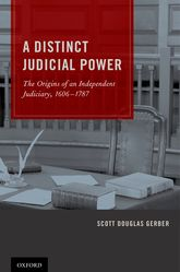 A Distinct Judicial PowerThe Origins of an Independent Judiciary, 1606-1787$