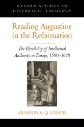 Reading Augustine in the Reformation – The Flexibility of Intellectual Authority in Europe, 1500-1620 - Oxford Scholarship Online