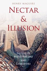 Nectar and Illusion - Nature in Byzantine Art and Literature | Oxford Scholarship Online