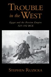 Trouble in the WestEgypt and the Persian Empire, 525-332 BC$