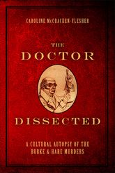 The Doctor DissectedA Cultural Autopsy of the Burke and Hare Murders$
