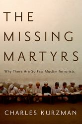 The Missing MartyrsWhy There Are So Few Muslim Terrorists