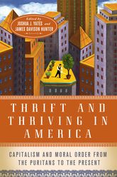 Thrift and Thriving in AmericaCapitalism and Moral Order from the Puritans to the Present$