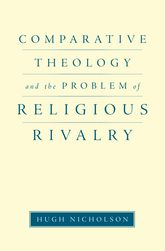 Comparative Theology and the Problem of Religious Rivalry$