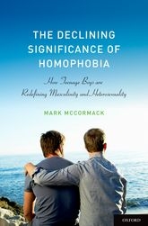 The Declining Significance of Homophobia - How Teenage Boys are Redefining Masculinity and Heterosexuality | Oxford Scholarship Online
