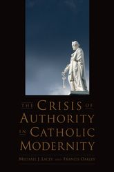 The Crisis of Authority in Catholic Modernity - Oxford Scholarship Online
