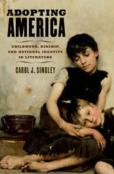 Adopting America: Childhood, Kinship, and National Identity in Literature$
