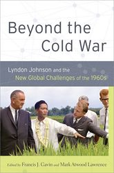 Beyond the Cold WarLyndon Johnson and the New Global Challenges of the 1960s