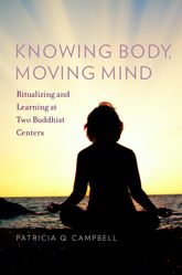 Knowing Body, Moving Mind - Ritualizing and Learning at Two Buddhist Centers | Oxford Scholarship Online