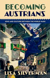 Becoming AustriansJews and Culture between the World Wars